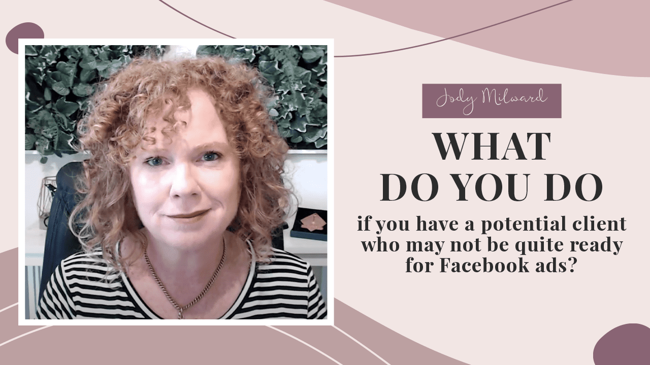 What do you do if you have a potential client who may not be quite ready for Facebook ads?